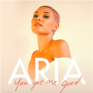 ARIA's new single 'You Got Me Good' premiere's with 1883 Magazine