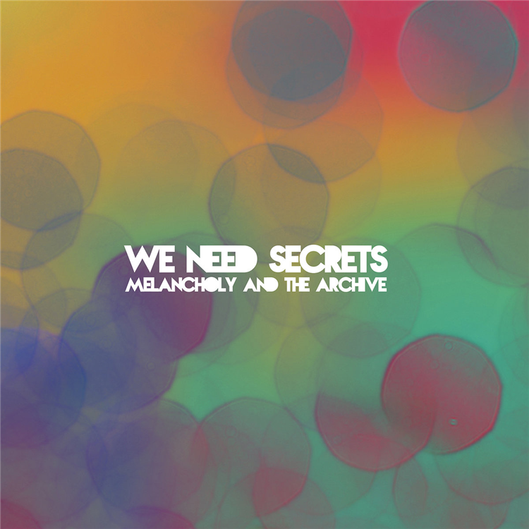 NR-035 - WE NEED SECRETS - MELANCHOLY AND THE ARCHIVE