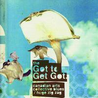 NR-005 - THE GOT TO GET GOT - CANADIAN ARTS COLLECTIVE BLUES