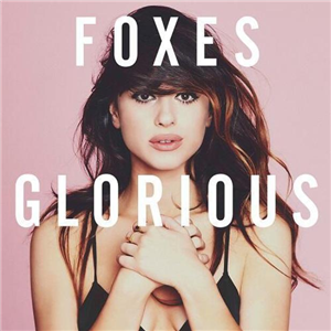 Foxes' debut album 'Glorious' out now!